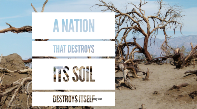 A nation that destroys its soil destroys itself